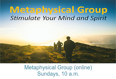 Metaphysical Group (online) – Sundays, 10 a.m.
