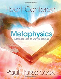 "Book cover of ""Heart-Centered Metaphysics: A Deeper Look at Unity Teachings"", by Paul Hasselbeck."
