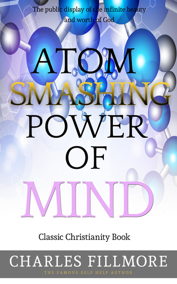 """Atom Smashing Power of Mind"", by Charles Fillmore"